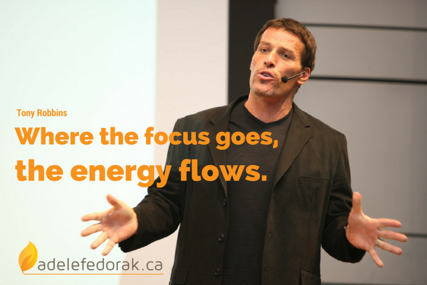 Where the focus goes, the energy flows.